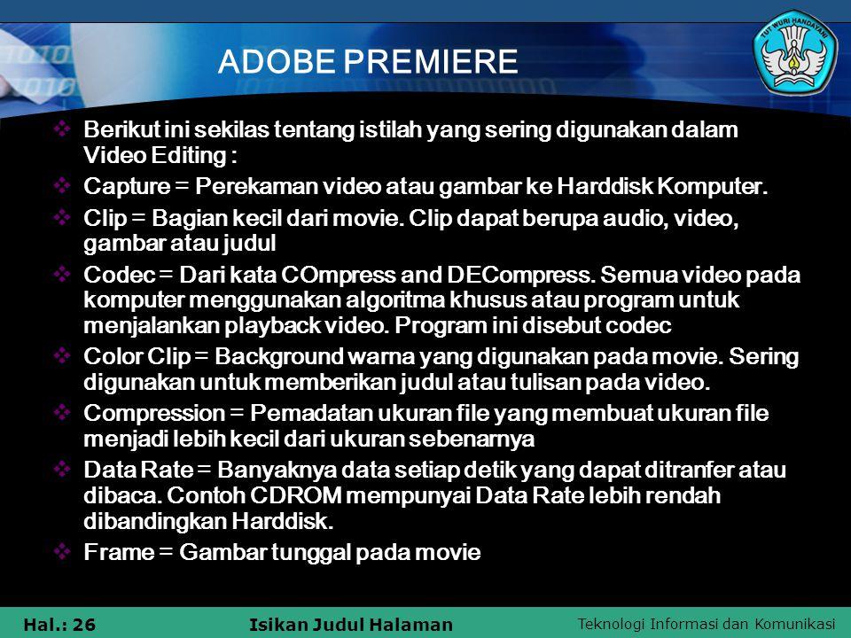 Teknologi Informasi dan Komunikasi Hal.: 26Isikan Judul Halaman ADOBE PREMIERE  Berikut ini sekilas tentang istilah yang sering digunakan dalam Video