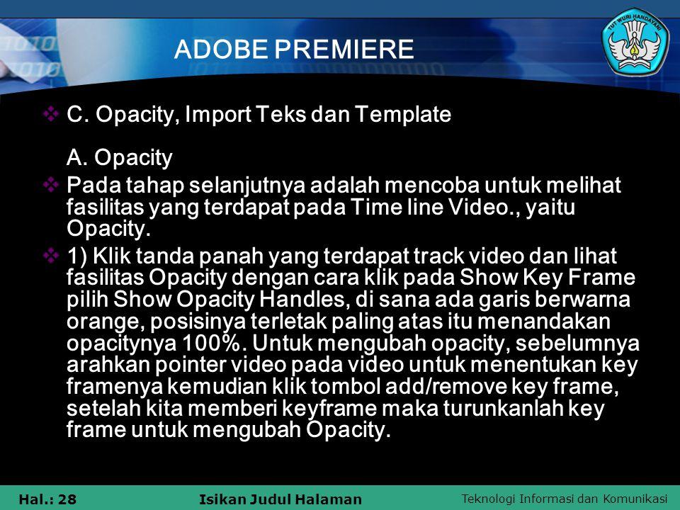 Teknologi Informasi dan Komunikasi Hal.: 28Isikan Judul Halaman ADOBE PREMIERE  C. Opacity, Import Teks dan Template A. Opacity  Pada tahap selanjut