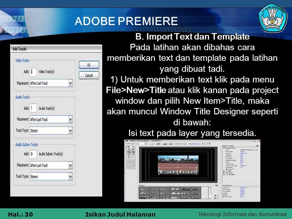Teknologi Informasi dan Komunikasi Hal.: 30Isikan Judul Halaman ADOBE PREMIERE B. Import Text dan Template Pada latihan akan dibahas cara memberikan t