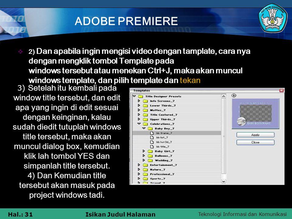 Teknologi Informasi dan Komunikasi Hal.: 31Isikan Judul Halaman ADOBE PREMIERE  2) Dan apabila ingin mengisi video dengan tamplate, cara nya dengan m