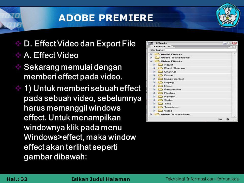 Teknologi Informasi dan Komunikasi Hal.: 33Isikan Judul Halaman ADOBE PREMIERE  D. Effect Video dan Export File  A. Effect Video  Sekarang memulai