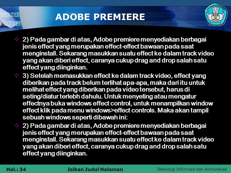 Teknologi Informasi dan Komunikasi Hal.: 34Isikan Judul Halaman ADOBE PREMIERE  2) Pada gambar di atas, Adobe premiere menyediakan berbagai jenis effect yang merupakan effect-effect bawaan pada saat menginstall.