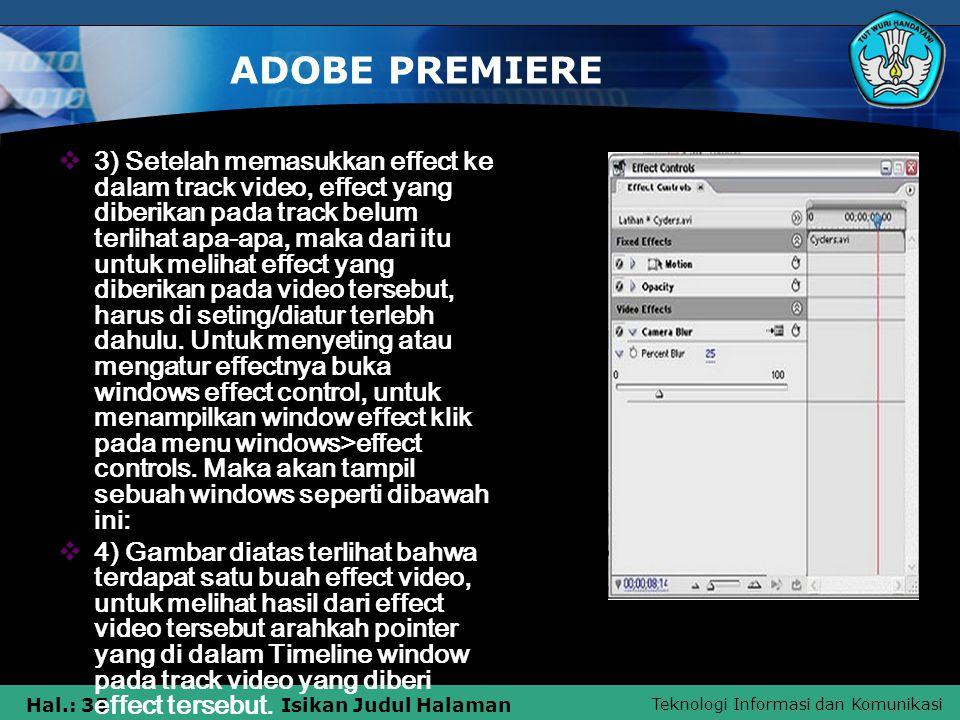 Teknologi Informasi dan Komunikasi Hal.: 35Isikan Judul Halaman ADOBE PREMIERE  3) Setelah memasukkan effect ke dalam track video, effect yang diberi