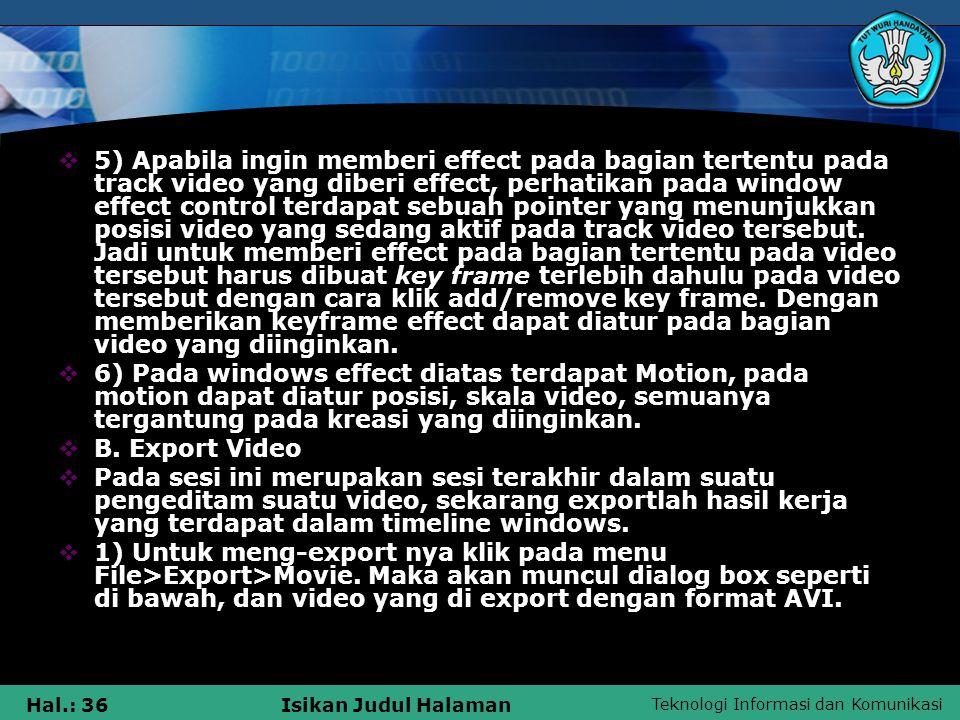 Teknologi Informasi dan Komunikasi Hal.: 36Isikan Judul Halaman  5) Apabila ingin memberi effect pada bagian tertentu pada track video yang diberi ef