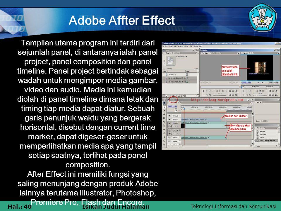 Teknologi Informasi dan Komunikasi Hal.: 40Isikan Judul Halaman Adobe Affter Effect Tampilan utama program ini terdiri dari sejumlah panel, di antaranya ialah panel project, panel composition dan panel timeline.
