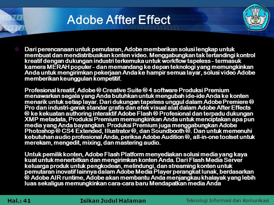 Teknologi Informasi dan Komunikasi Hal.: 41Isikan Judul Halaman Adobe Affter Effect  Dari perencanaan untuk pemutaran, Adobe memberikan solusi lengkap untuk membuat dan mendistribusikan konten video.