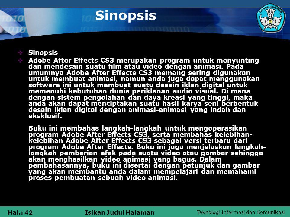 Teknologi Informasi dan Komunikasi Hal.: 42Isikan Judul Halaman Sinopsis  Sinopsis  Adobe After Effects CS3 merupakan program untuk menyunting dan m