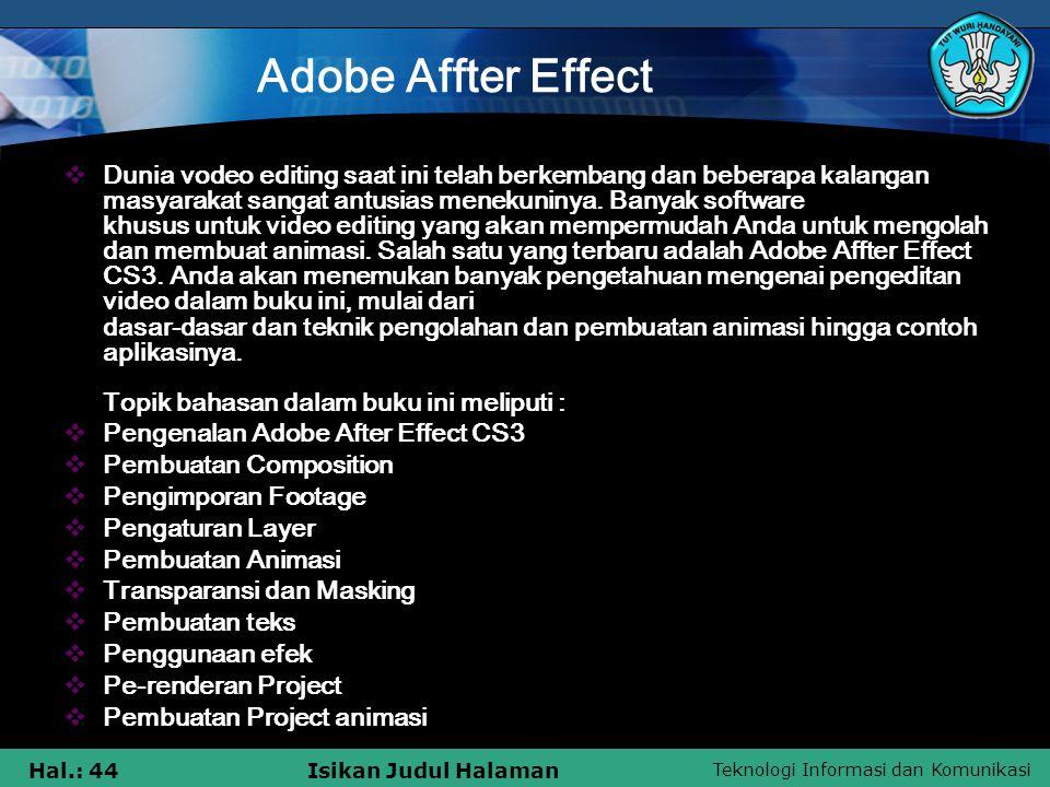 Teknologi Informasi dan Komunikasi Hal.: 44Isikan Judul Halaman Adobe Affter Effect  Dunia vodeo editing saat ini telah berkembang dan beberapa kalan