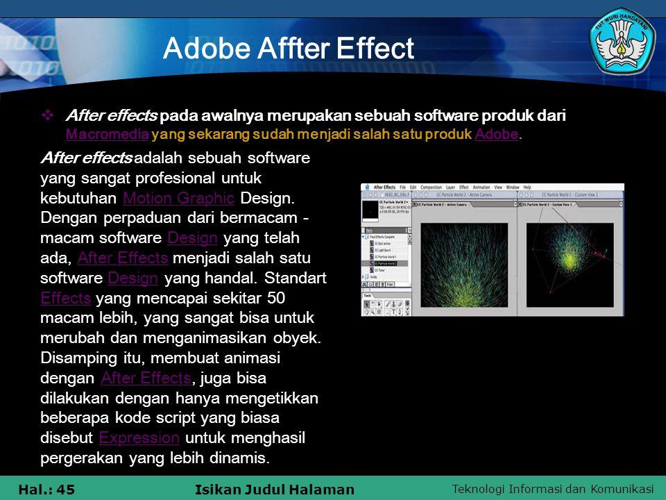 Teknologi Informasi dan Komunikasi Hal.: 45Isikan Judul Halaman Adobe Affter Effect  After effects pada awalnya merupakan sebuah software produk dari Macromedia yang sekarang sudah menjadi salah satu produk Adobe.