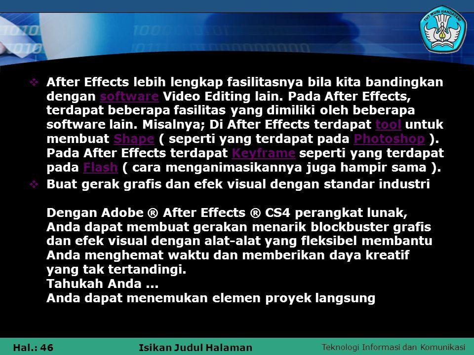 Teknologi Informasi dan Komunikasi Hal.: 46Isikan Judul Halaman  After Effects lebih lengkap fasilitasnya bila kita bandingkan dengan software Video Editing lain.