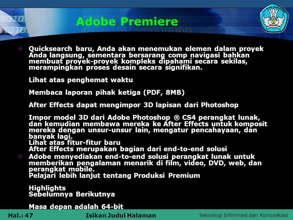 Teknologi Informasi dan Komunikasi Hal.: 47Isikan Judul Halaman Adobe Premiere  Quicksearch baru, Anda akan menemukan elemen dalam proyek Anda langsung, sementara bersarang comp navigasi bahkan membuat proyek-proyek kompleks dipahami secara sekilas, merampingkan proses desain secara signifikan.