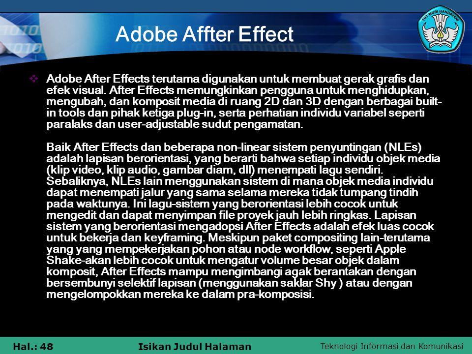 Teknologi Informasi dan Komunikasi Hal.: 48Isikan Judul Halaman Adobe Affter Effect  Adobe After Effects terutama digunakan untuk membuat gerak grafis dan efek visual.