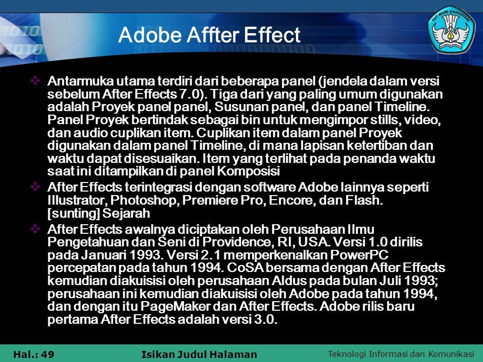 Teknologi Informasi dan Komunikasi Hal.: 49Isikan Judul Halaman Adobe Affter Effect  Antarmuka utama terdiri dari beberapa panel (jendela dalam versi