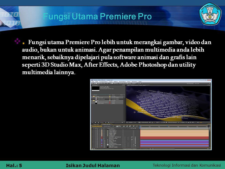 Teknologi Informasi dan Komunikasi Hal.: 5Isikan Judul Halaman Fungsi Utama Premiere Pro . Fungsi utama Premiere Pro lebih untuk merangkai gambar, vi