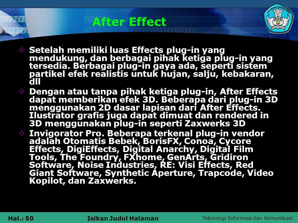 Teknologi Informasi dan Komunikasi Hal.: 50Isikan Judul Halaman After Effect  Setelah memiliki luas Effects plug-in yang mendukung, dan berbagai pihak ketiga plug-in yang tersedia.
