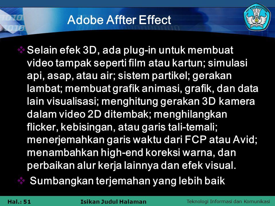 Teknologi Informasi dan Komunikasi Hal.: 51Isikan Judul Halaman Adobe Affter Effect  Selain efek 3D, ada plug-in untuk membuat video tampak seperti f