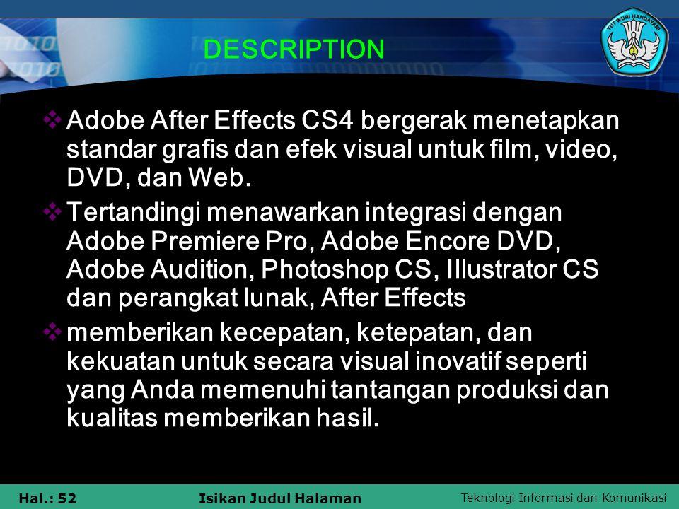 Teknologi Informasi dan Komunikasi Hal.: 52Isikan Judul Halaman DESCRIPTION AAdobe After Effects CS4 bergerak menetapkan standar grafis dan efek visual untuk film, video, DVD, dan Web.
