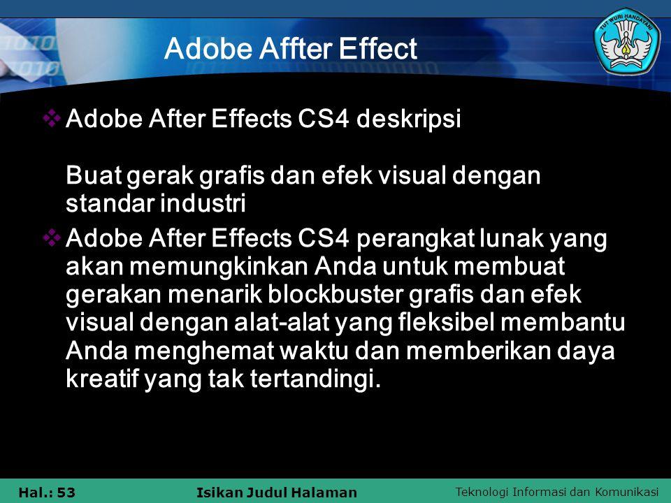 Teknologi Informasi dan Komunikasi Hal.: 53Isikan Judul Halaman Adobe Affter Effect  Adobe After Effects CS4 deskripsi Buat gerak grafis dan efek vis