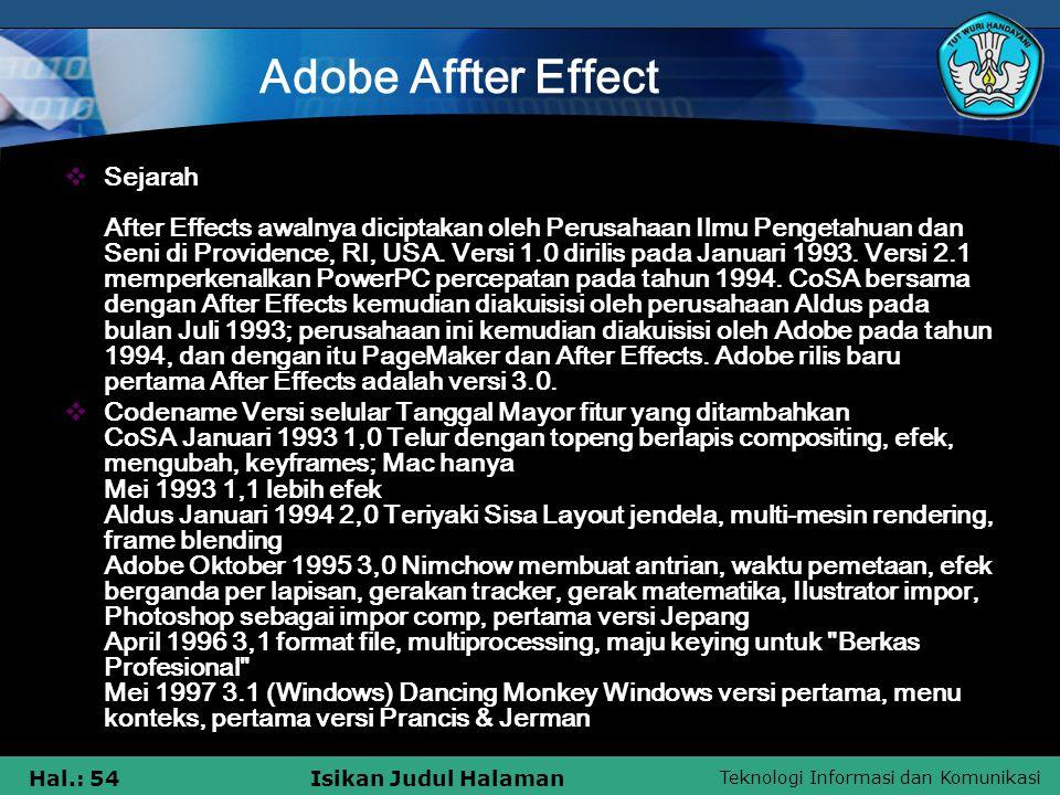 Teknologi Informasi dan Komunikasi Hal.: 54Isikan Judul Halaman Adobe Affter Effect  Sejarah After Effects awalnya diciptakan oleh Perusahaan Ilmu Pengetahuan dan Seni di Providence, RI, USA.