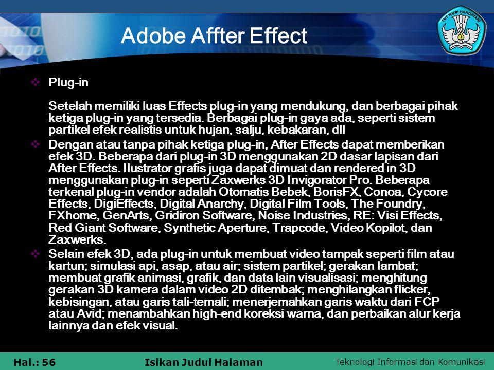 Teknologi Informasi dan Komunikasi Hal.: 56Isikan Judul Halaman Adobe Affter Effect  Plug-in Setelah memiliki luas Effects plug-in yang mendukung, dan berbagai pihak ketiga plug-in yang tersedia.