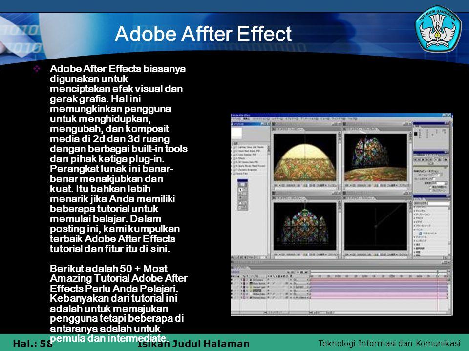 Teknologi Informasi dan Komunikasi Hal.: 58Isikan Judul Halaman Adobe Affter Effect  Adobe After Effects biasanya digunakan untuk menciptakan efek visual dan gerak grafis.