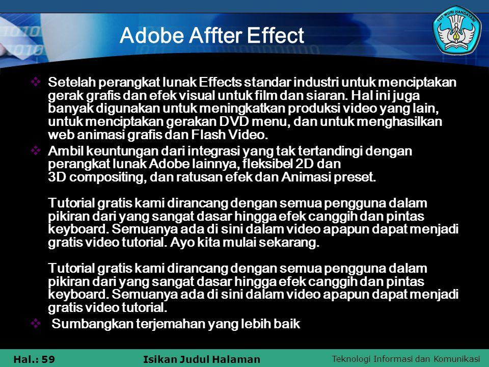 Teknologi Informasi dan Komunikasi Hal.: 59Isikan Judul Halaman Adobe Affter Effect  Setelah perangkat lunak Effects standar industri untuk menciptak