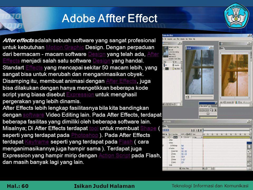 Teknologi Informasi dan Komunikasi Hal.: 60Isikan Judul Halaman Adobe Affter Effect After effects adalah sebuah software yang sangat profesional untuk