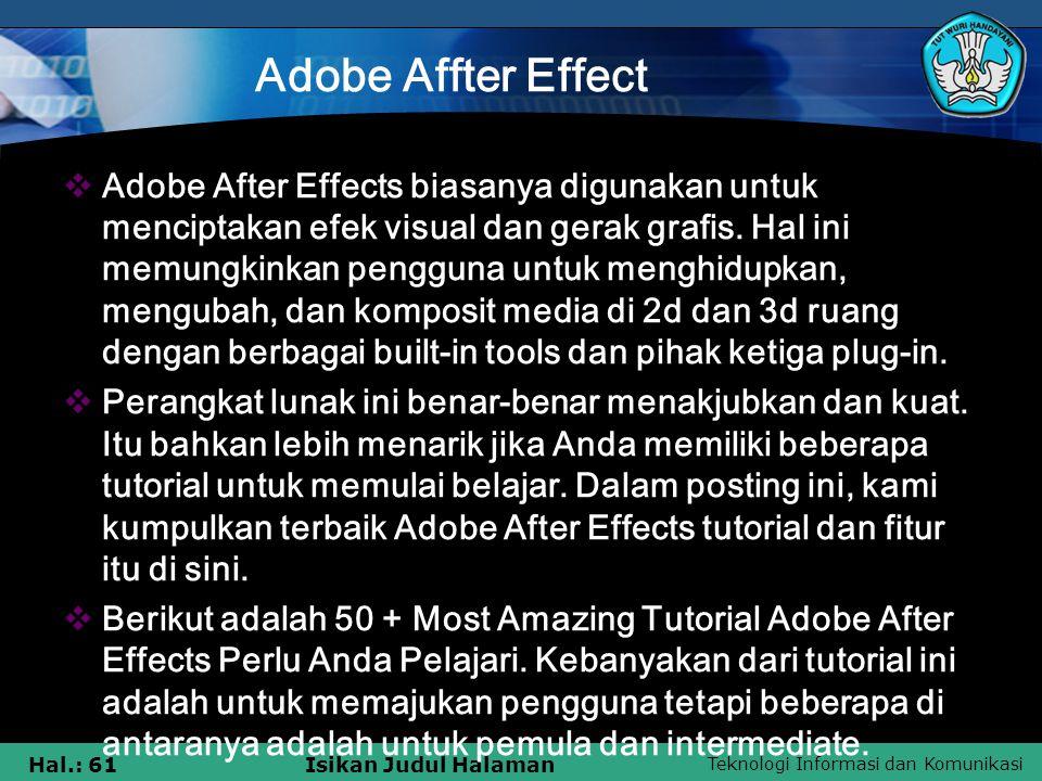 Teknologi Informasi dan Komunikasi Hal.: 61Isikan Judul Halaman Adobe Affter Effect  Adobe After Effects biasanya digunakan untuk menciptakan efek visual dan gerak grafis.