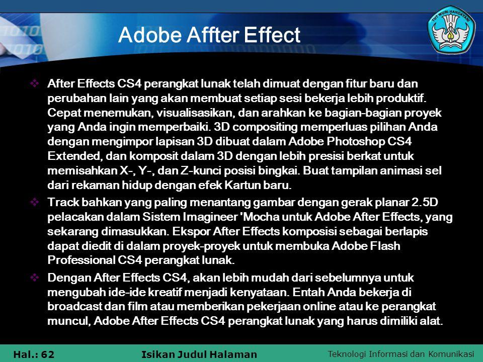 Teknologi Informasi dan Komunikasi Hal.: 62Isikan Judul Halaman Adobe Affter Effect  After Effects CS4 perangkat lunak telah dimuat dengan fitur baru dan perubahan lain yang akan membuat setiap sesi bekerja lebih produktif.