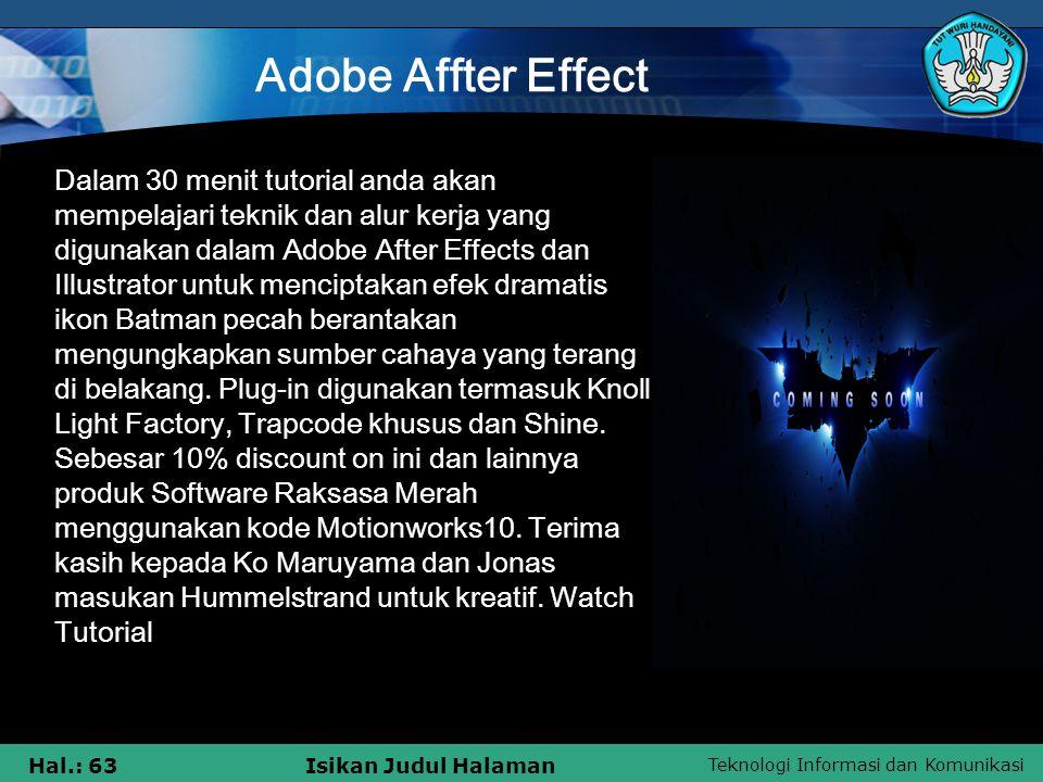 Teknologi Informasi dan Komunikasi Hal.: 63Isikan Judul Halaman Adobe Affter Effect Dalam 30 menit tutorial anda akan mempelajari teknik dan alur kerj