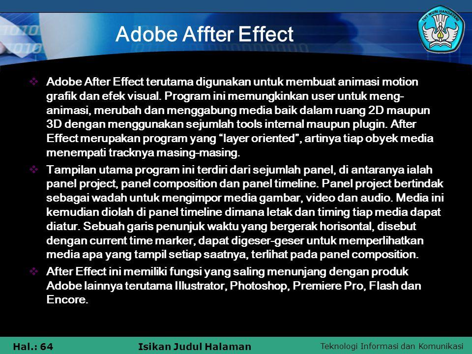 Teknologi Informasi dan Komunikasi Hal.: 64Isikan Judul Halaman Adobe Affter Effect  Adobe After Effect terutama digunakan untuk membuat animasi motion grafik dan efek visual.