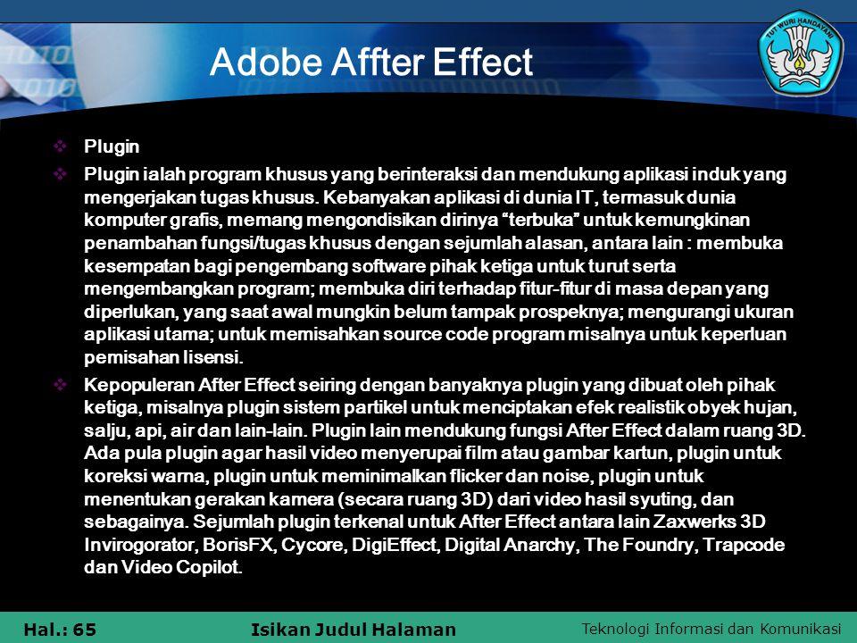 Teknologi Informasi dan Komunikasi Hal.: 65Isikan Judul Halaman Adobe Affter Effect  Plugin  Plugin ialah program khusus yang berinteraksi dan mendukung aplikasi induk yang mengerjakan tugas khusus.