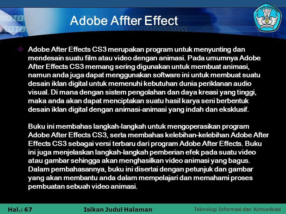 Teknologi Informasi dan Komunikasi Hal.: 67Isikan Judul Halaman Adobe Affter Effect  Adobe After Effects CS3 merupakan program untuk menyunting dan mendesain suatu film atau video dengan animasi.