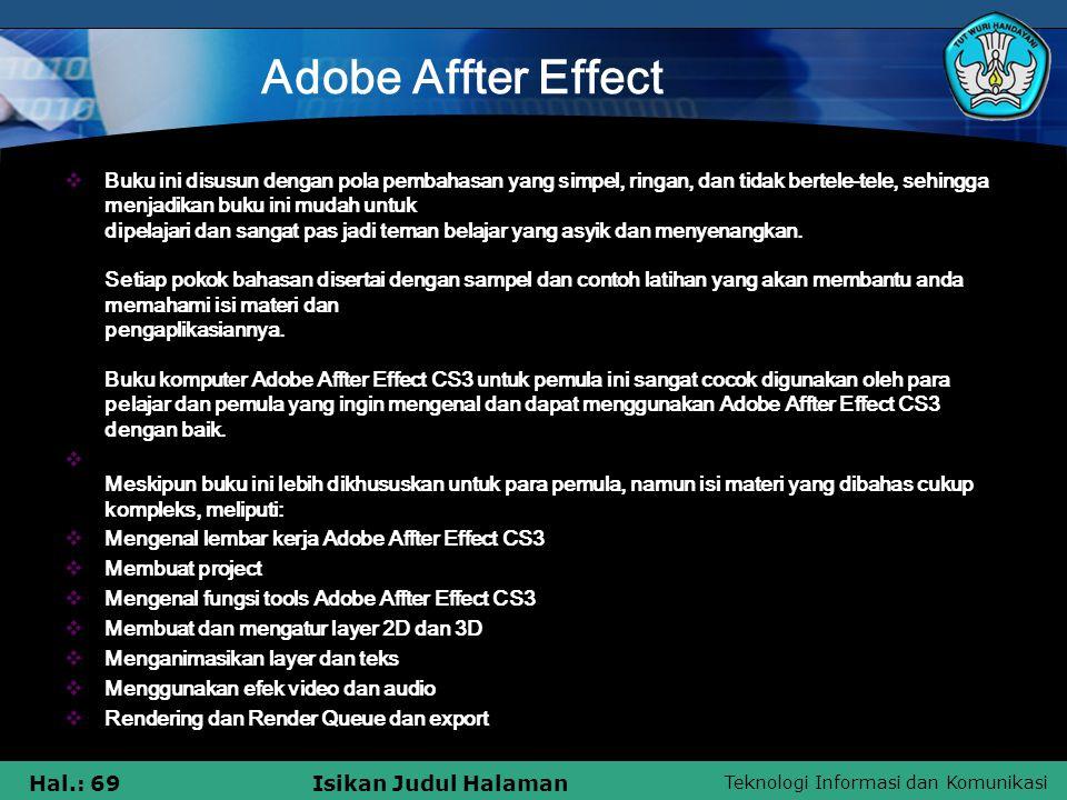 Teknologi Informasi dan Komunikasi Hal.: 69Isikan Judul Halaman Adobe Affter Effect  Buku ini disusun dengan pola pembahasan yang simpel, ringan, dan