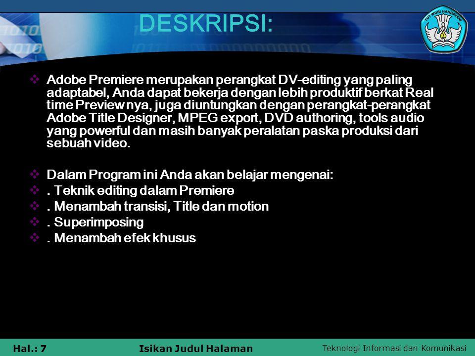 Teknologi Informasi dan Komunikasi Hal.: 7Isikan Judul Halaman DESKRIPSI:  Adobe Premiere merupakan perangkat DV-editing yang paling adaptabel, Anda