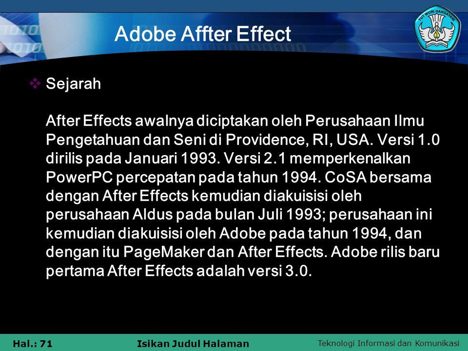 Teknologi Informasi dan Komunikasi Hal.: 71Isikan Judul Halaman Adobe Affter Effect  Sejarah After Effects awalnya diciptakan oleh Perusahaan Ilmu Pengetahuan dan Seni di Providence, RI, USA.