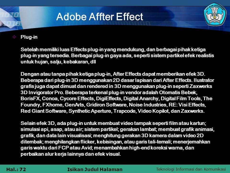 Teknologi Informasi dan Komunikasi Hal.: 72Isikan Judul Halaman Adobe Affter Effect  Plug-in Setelah memiliki luas Effects plug-in yang mendukung, dan berbagai pihak ketiga plug-in yang tersedia.