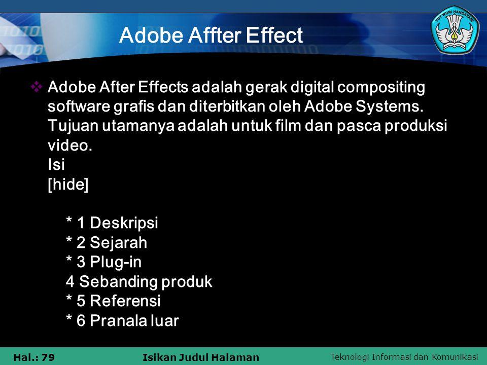 Teknologi Informasi dan Komunikasi Hal.: 79Isikan Judul Halaman Adobe Affter Effect  Adobe After Effects adalah gerak digital compositing software grafis dan diterbitkan oleh Adobe Systems.