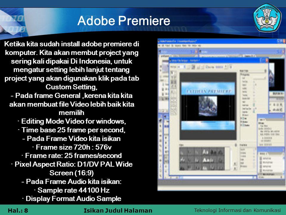 Teknologi Informasi dan Komunikasi Hal.: 8Isikan Judul Halaman Adobe Premiere Ketika kita sudah install adobe premiere di komputer. Kita akan membut p