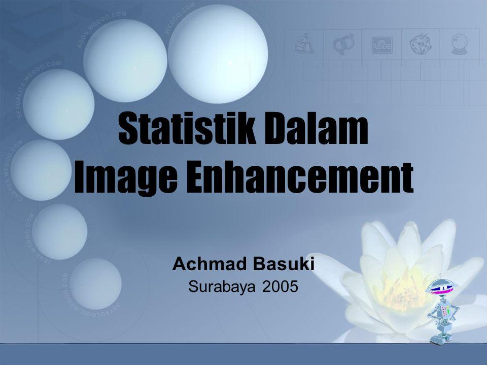 Statistik Dalam Image Enhancement Achmad Basuki Surabaya 2005