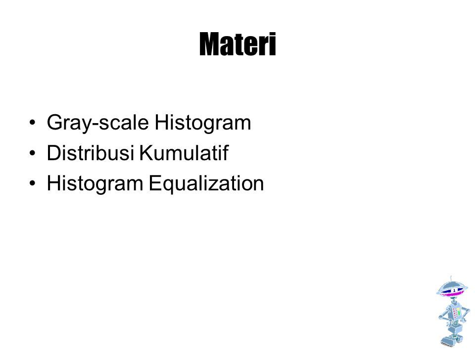 Materi Gray-scale Histogram Distribusi Kumulatif Histogram Equalization