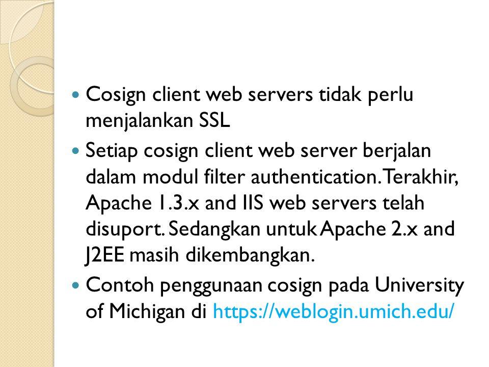 Cosign client web servers tidak perlu menjalankan SSL Setiap cosign client web server berjalan dalam modul filter authentication.