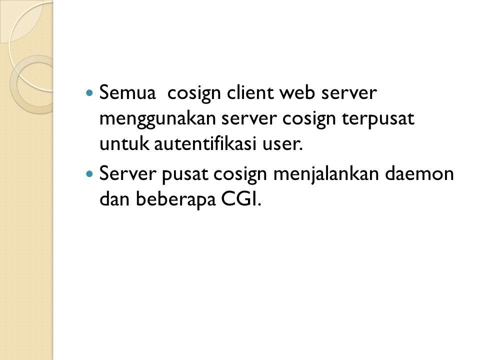 Semua cosign client web server menggunakan server cosign terpusat untuk autentifikasi user.