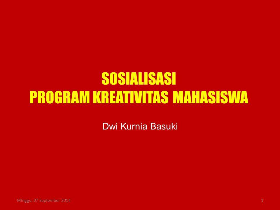 SOSIALISASI PROGRAM KREATIVITAS MAHASISWA Dwi Kurnia Basuki Minggu, 07 September 20141