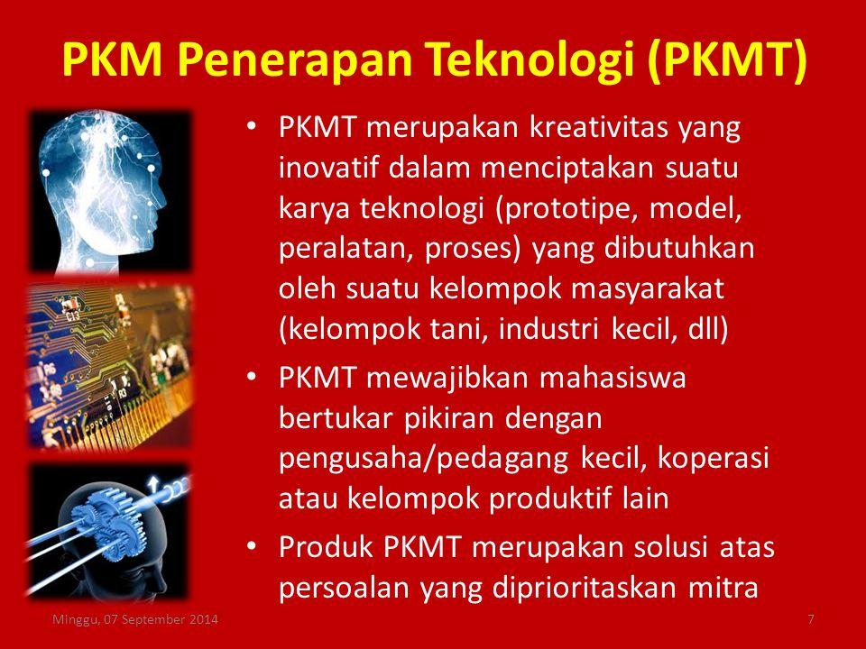 Beda PKMP dan PKMT PKMP – PKMP merupakan karya kreatif untuk menjawab permasalahan, pengembangan dan teori yang dilaksanakan dengan pengumpulan data – Pada PKMP, pemecahan masalah belum ada dan itu yang harus dicari – PKMP dapat menghasilkan teknologi baru PKMT – PKMT menciptakan suatu karya teknologi – Pada PKMT tidak ada lagi penelitian karena teknologi sudah tersedia Minggu, 07 September 20148
