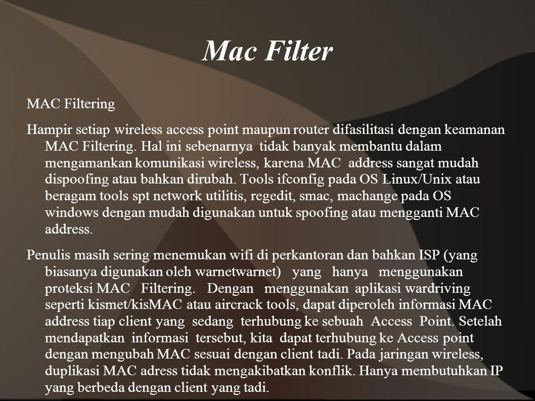 Mac Filter MAC Filtering Hampir setiap wireless access point maupun router difasilitasi dengan keamanan MAC Filtering.