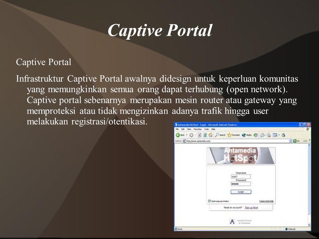 Captive Portal Infrastruktur Captive Portal awalnya didesign untuk keperluan komunitas yang memungkinkan semua orang dapat terhubung (open network).