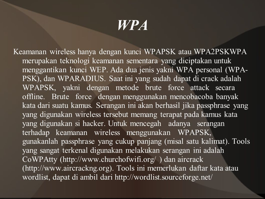 WPA Keamanan wireless hanya dengan kunci WPAPSK atau WPA2PSKWPA merupakan teknologi keamanan sementara yang diciptakan untuk menggantikan kunci WEP.