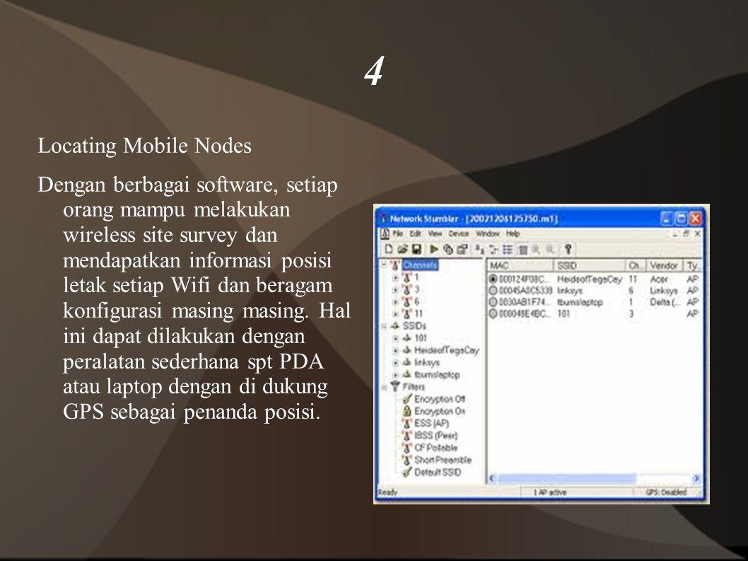 4 Locating Mobile Nodes Dengan berbagai software, setiap orang mampu melakukan wireless site survey dan mendapatkan informasi posisi letak setiap Wifi dan beragam konfigurasi masing masing.
