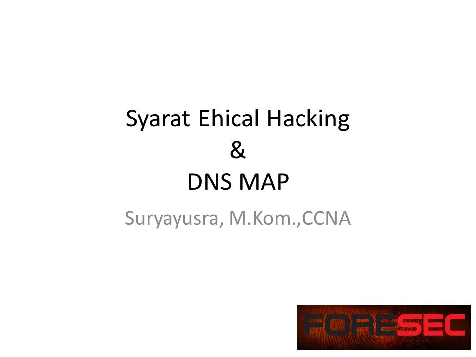 Syarat Ehical Hacking & DNS MAP Suryayusra, M.Kom.,CCNA